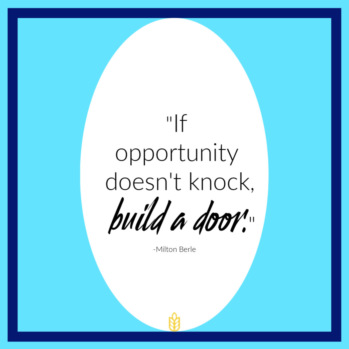 Quote - If opportunity doesnt knock build a door